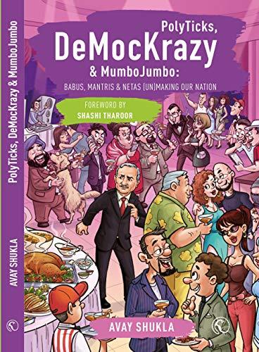 PolyTicks, DeMocKrazy & MumboJumbo: Babus, Mantris and Netas (Un)Making Our Nation by [Avay Shukla]