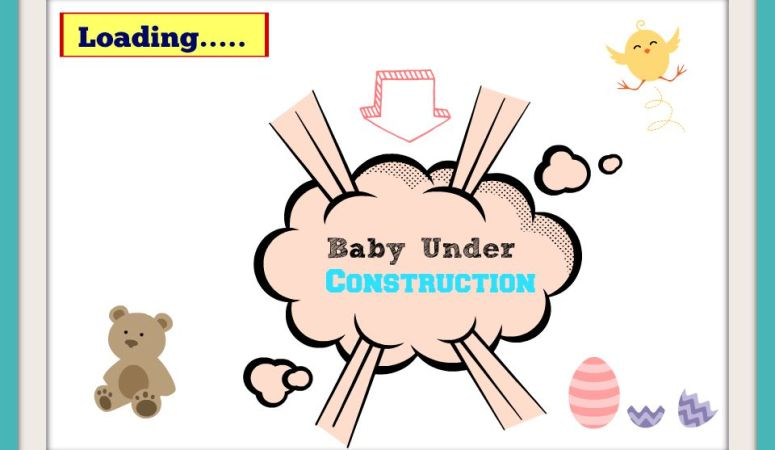 Warning: Baby Under Construction