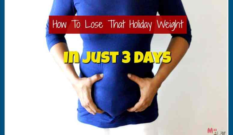 How To Lose That Extra Holiday Weight In Just 3 Days!!