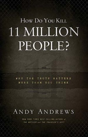 117084222 Book Review   How do You Kill 11 Million People: Why the Truth Matters More Than You Think By Andy Andrews