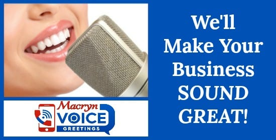 "Picture of Professional Female Voice Over Talent speaking into microphone. Text displays""We Make Your Business Sound Great"". Logo display of Macryn Voice Greetings, a company that provides professional voice recordings for telephone systems, VOIP/PBX/Cloud Phone systems, voicemail greetings, auto attendant, automated receptionist, virtual answering service, IVR Voice Prompts, Messages & Music On Hold for Business Phones, Mobile Phones, Cell Phones."
