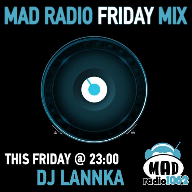 MAD RADIO FRIDAY MIX DJ LANNKA