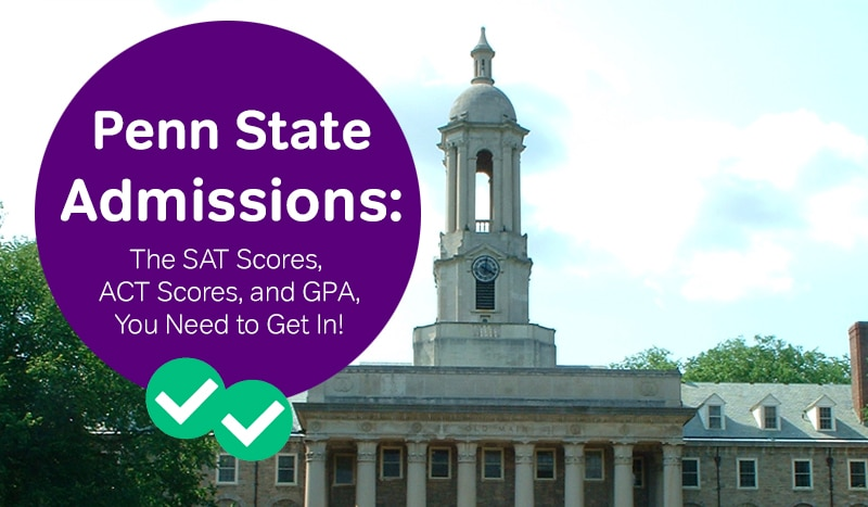 Penn State Admissions The SAT, ACT Scores and GPA You Need to Get