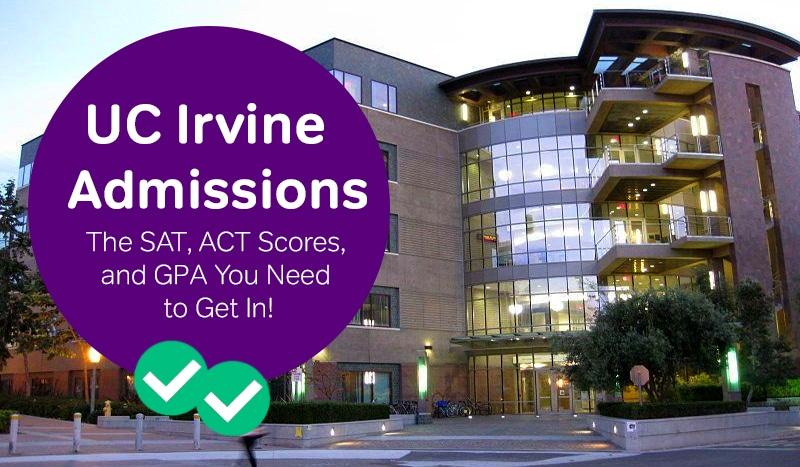 UC Irvine Admissions The SAT, ACT Scores, and GPA You Need to Get