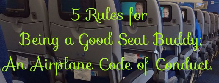 5 Rules for being a good seat buddy; an airplane code of conduct