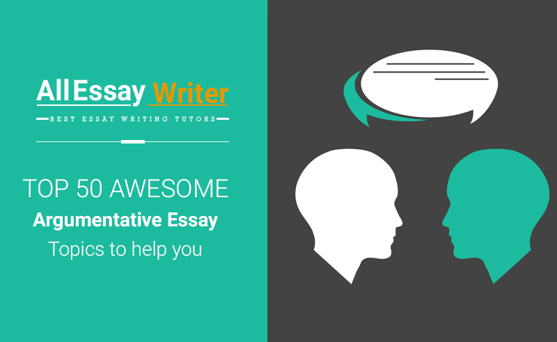 List of top 50 argumentative essay topics to help you choose one