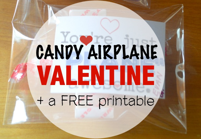 Candy Airplane Valentines PLUS a free printable \u2013 Make the Best of