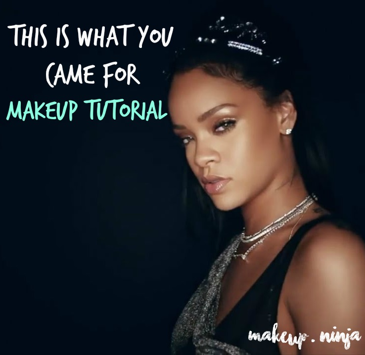 rihanna makeup tutorial this is what you came for txt
