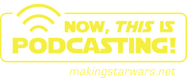 Episode 46! MakingStarWars.net's Now, This is Podcasting!