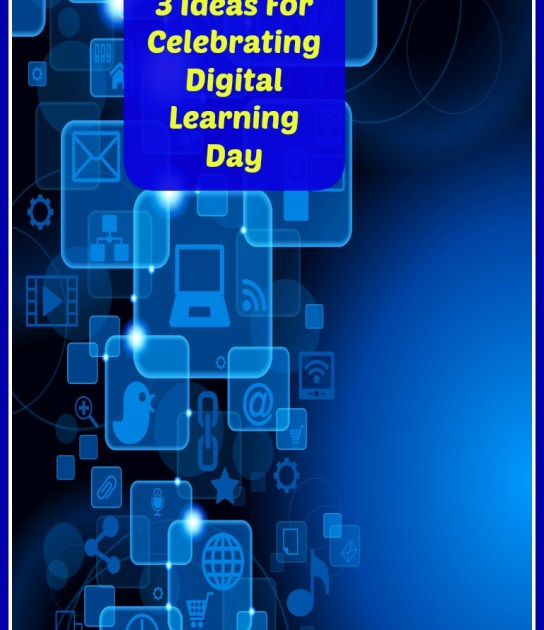 3 Ideas For Celebrating Digital Learning Day