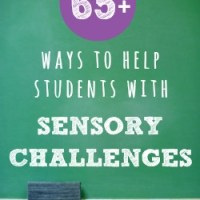 65+ Ways to Help Students with Sensory Challenges at School