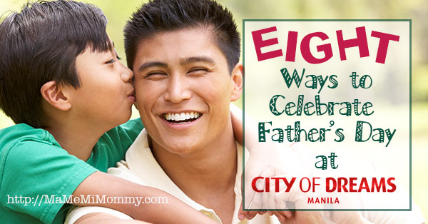8 Ways to Celebrate Father's Day at City of Dreams Manila