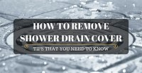 How To Remove Shower Drain Cover  Tips That You Need To ...