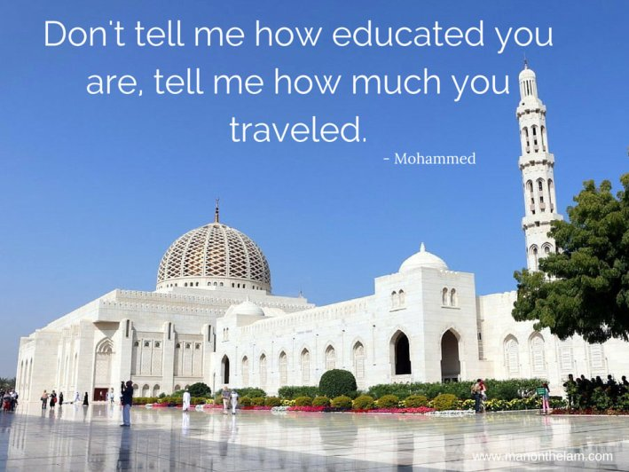 Don't tell me how educated you are tell me how much you traveled -- Mohammed. Famous Travel Quotes