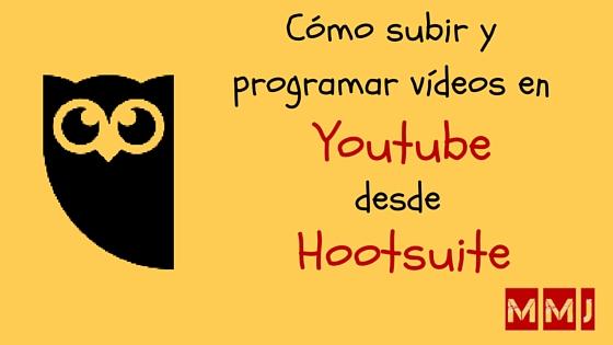 Cómo programar vídeos en Youtube con Hootsuite