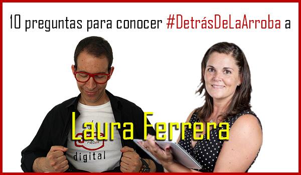 Descubriendo a Laura Ferrera #DetrásDeLaArroba