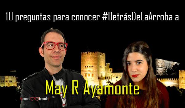 #DetrásDeLaArroba: Entrevista a May R Ayamonte