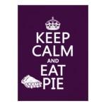 keep_calm_and_eat_pie_card-rbaa8a8ee1d004ebabb95e7c093b6129e_zk91i_324