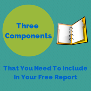3 components that you need to include in your free report