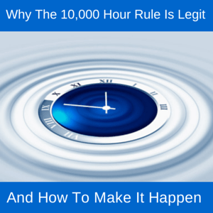 Why The 10,000 Hour Rule Is Legit And How To Make It Happen