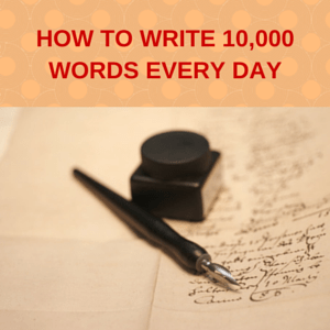Write 10,000 Words Every Day