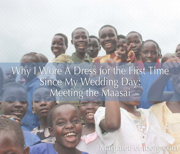 Why I Wore a Dress For the First Time Since My Wedding Day: Meeting the Maasai