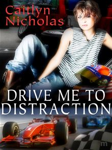 Drive Me To Distraction by Caitlyn Nicholas