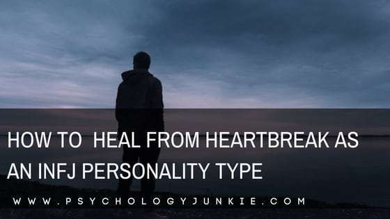 How to Heal From Heartbreak as an INFJ Personality Type \u2013 Like An Anchor