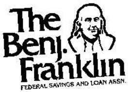 THE BENJ. FRANKLIN FEDERAL SAVINGS AND LOAN ASSOCIATION Trademark of Benj. Franklin Federal ...