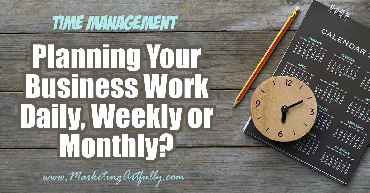 Planning Your Business Work Daily, Weekly or Monthly? Marketing