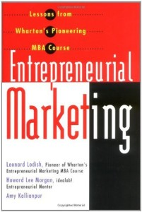 Entrepreneurial Marketing - Lessons from Wharton s Pionering MBA Course