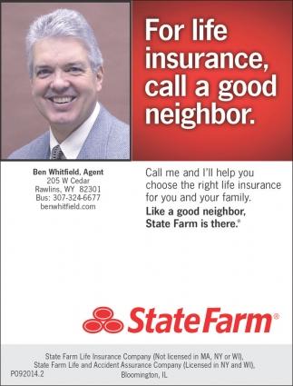 For life insurance call a good neighbor, Ben Whitfield Statefarm