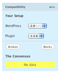Compatibility: Your Setup: (WordPress Version drop-down) (Plugin Version drop-down). (Broken button) (Works button). The Concensus: No data