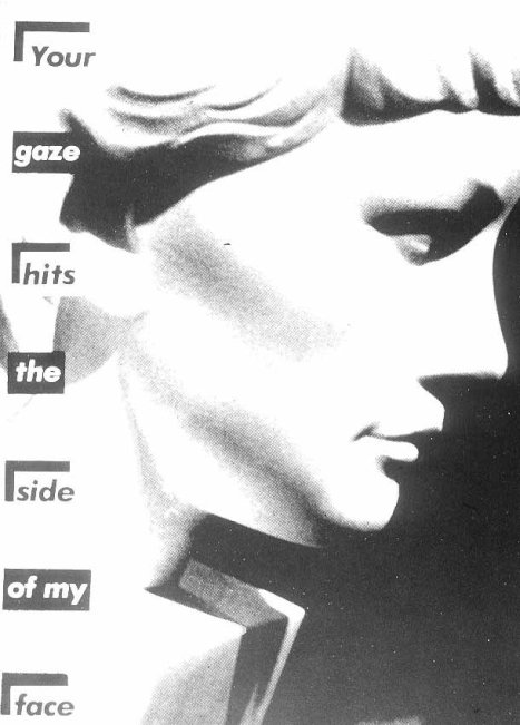 BarbaraKruger-Your-Gaze-Hits-the-Side-of-My-Face-1981