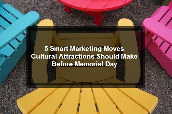 5 Smart Marketing Moves Cultural Attractions Should Make Before - making smart marketing plan