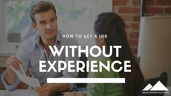 No Experience? No Problem! 5 Ways to Get a Job Without Experience
