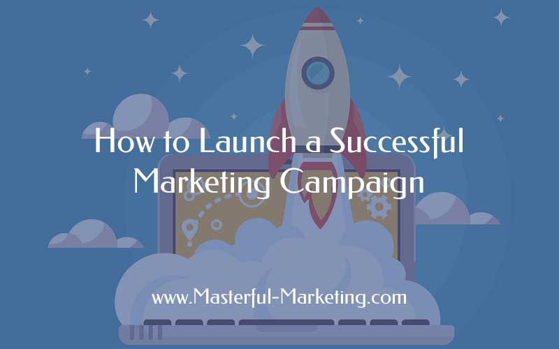 How to Launch a Successful Marketing Campaign -