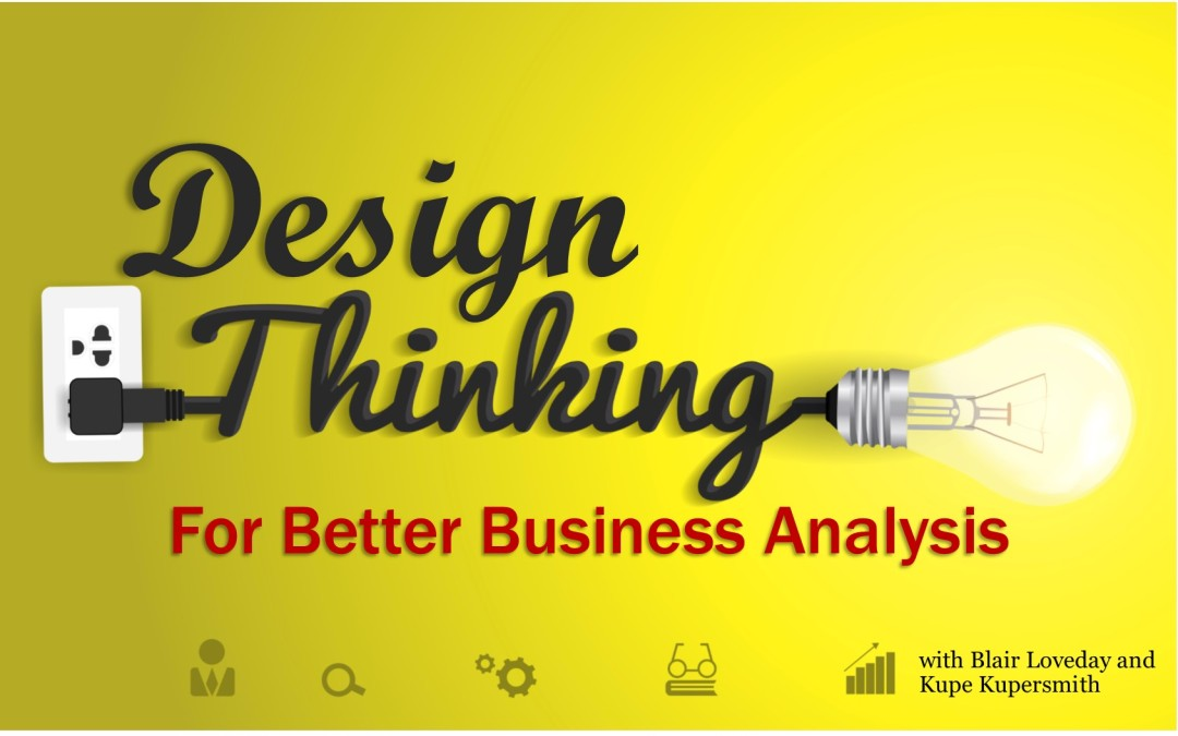 MBA056 Design Thinking for Better Business Analysis - Mastering