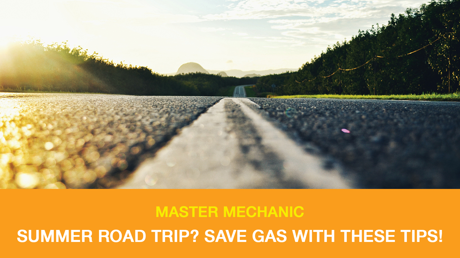 Gas Road Trip Summer Road Trip Save Gas With These Master Mechanic Tips