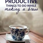 25 Productive Things To Do While Making A Brew