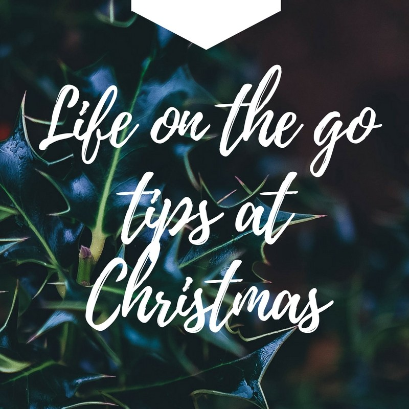 life on the go tips at Christmas
