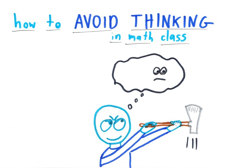 How to Avoid Thinking in Math Class \u2013 Math with Bad Drawings