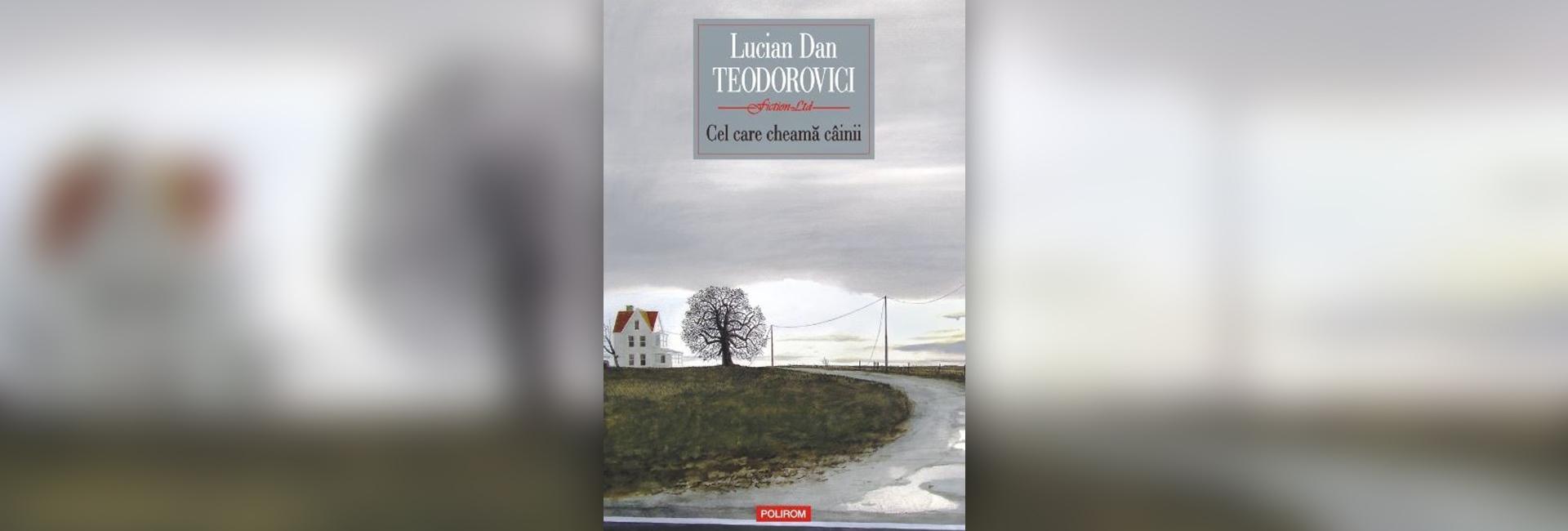 carte Cel care cheamă câinii Lucian Dan Teodorovici