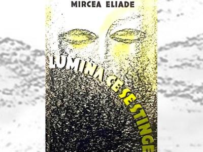 recenzie Lumina ce se stinge Mircea Eliade roman