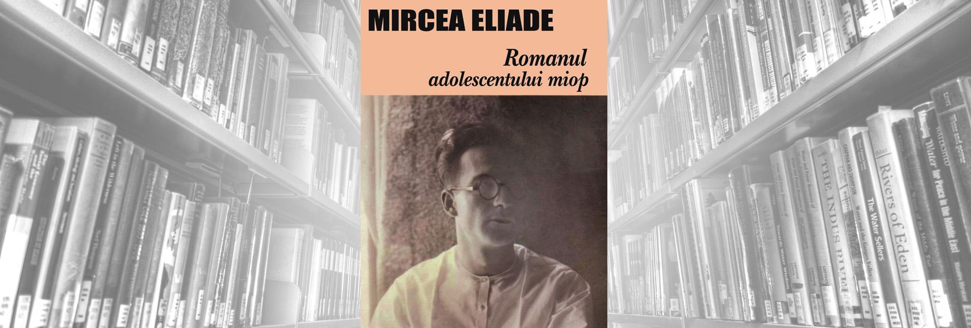 recenzie roman Mircea Eliade Romanul adolescentului miop jurnal de tinereţe slider