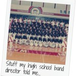 3 things my high school band director told me