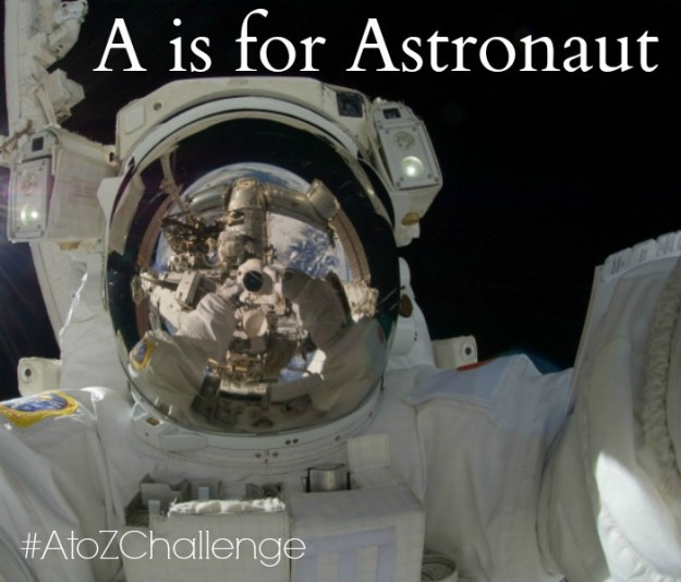 A is for Astronaut - A to Z Challenge