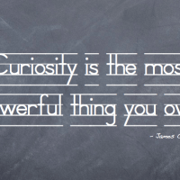 Curiosity is the most Powerful thing you own