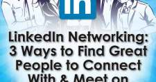 LinkedIn Networking: 3 Ways to Find Great People to Connect With & Meet on LinkedIn