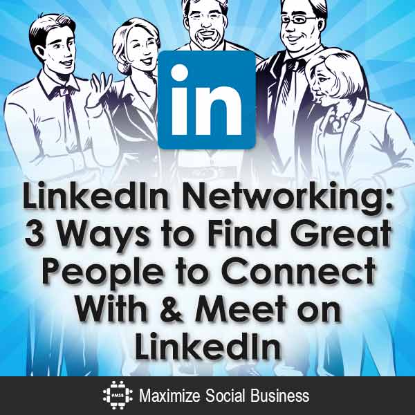 LinkedIn-Networking-3-Ways-to-Find-Great-People-to-Connect-With-&-Meet-on-LinkedIn-V3